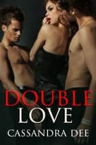 Double Love ebook by Cassandra Dee