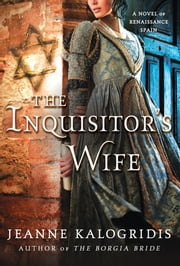 The Inquisitor's Wife - A Novel of Renaissance Spain ebook by Jeanne Kalogridis