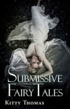 Submissive Fairy Tales ebook by