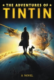 The Adventures of Tintin: A Novel ebook by Alex Irvine