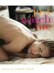 Just Watch Me - Erotica for Women ebook by Violet Blue