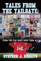 Tales from the Tailgate: ebook by Stephen J. Koreivo