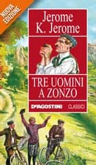 Tre uomini a zonzo ebook by Jerome Klapka Jerome