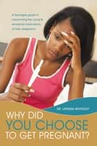 Why Did You Choose to Get Pregnant? ebook by Dr. Lateshia Woodley