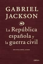 La republica española y la guerra civil ebook by Gabriel Jackson