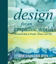 Design for an Empathic World - Reconnecting People, Nature, and Self ebook by Sim Van der Ryn,Jason McLennan