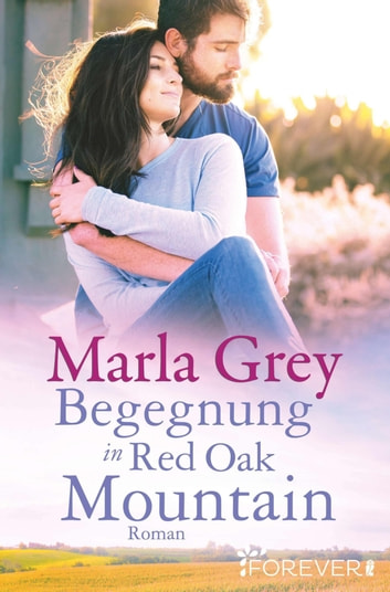 Begegnung in Red Oak Mountain - Roman ebook by Marla Grey