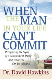 When the Man in Your Life Can't Commit ebook by David Hawkins
