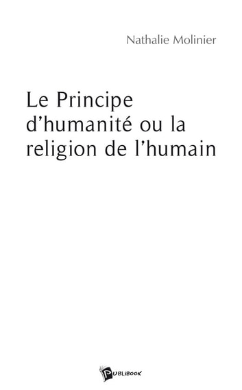 Le Principe dhumanité ou la religion de lhumain (French Edition)
