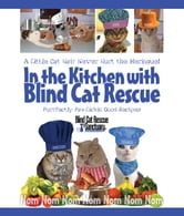 In the Kitchen with Blind Cat Rescue - A Little Cat Hair Never Hurt the Meringue! ebook by Blind Cat Rescue