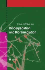 Biodegradation and Bioremediation ebook by Ajay Singh,Owen P. Ward
