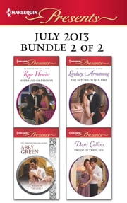 Harlequin Presents July 2013 - Bundle 2 of 2 - His Brand of Passion\A Shadow of Guilt\The Return of Her Past\Proof of Their Sin ebook by Kate Hewitt,Abby Green,Lindsay Armstrong,Dani Collins