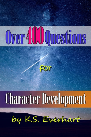 Over 400 Questions for Character Development ebook by K S Everhart