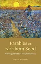 Parables of Northern Seed ebook by Alastair McIntosh