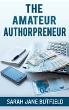 The Amateur Authorpreneur ebook by Sarah Jane Butfield