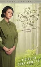A Girl to Come Home To ebook by Grace Livingston Hill