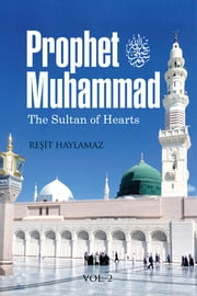The Prophet Muhammad The Sultans of Hearts 2 ebook by Reşit Haylamaz