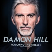 Watching the Wheels - My Autobiography audiobook by Damon Hill
