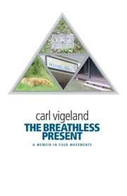The Breathless Present ebook by Carl Vigeland