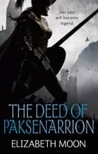 The Deed Of Paksenarrion - The Deed of Paksenarrion omnibus ebook by Elizabeth Moon