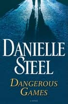 Ebook Dangerous Games di Danielle Steel