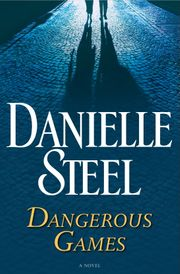 Dangerous Games - A Novel ebook by Danielle Steel