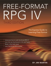 Free-Format RPG IV - The Express Guide to Learning Free Format ebook by Jim Martin