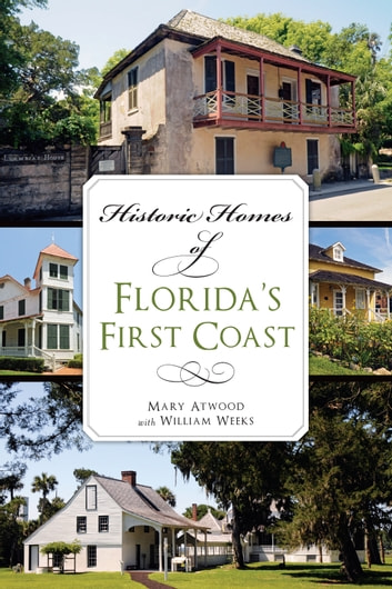 Historic Homes of Florida's First Coast ebook by Mary Atwood