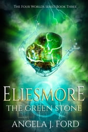 Eliesmore and The Green Stone ebook by Angela J. Ford