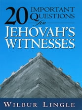 20 Important Questions for Jehovah's Witnesses ebook by Wilbur Lingle