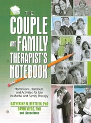 The Couple and Family Therapist's Notebook - Homework, Handouts, and Activities for Use in Marital and Family Therapy ebook by Katherine M. Hertlein,Dawn Viers