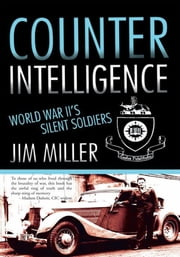 Counter Intelligence - World War II's silent soldiers ebook by Jim Miller
