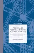 Policy and Political Theory in Trade Practice ebook by N. Anguelov