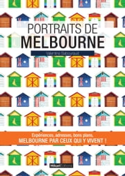 Portraits de Melbourne - Melbourne par ceux qui y vivent ! ebook by Kobo.Web.Store.Products.Fields.ContributorFieldViewModel
