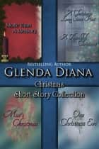 Box Set: Glenda Diana Christmas Short Story Collection ebook by Glenda Diana