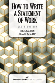 How to Write a Statement of Work ebook by Peter S. Cole CPCM, Michael G. Martin PMP