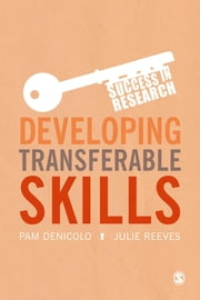 Developing Transferable Skills - Enhancing Your Research and Employment Potential ebook by Professor Pam Denicolo,Julie Reeves