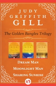 The Golden Bangles Trilogy - Dream Man, Moonlight Man, and Sharing Sunrise ebook by Judy Griffith Gill