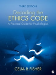 Decoding the Ethics Code - A Practical Guide for Psychologists ebook by Dr. Celia B. Fisher