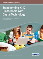 Transforming K-12 Classrooms with Digital Technology ebook by Zongkai Yang,Harrison Hao Yang,Di Wu,Sanya Liu