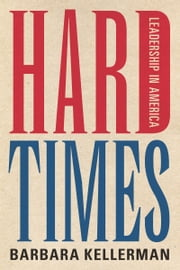 Hard Times - Leadership in America ebook by Barbara Kellerman
