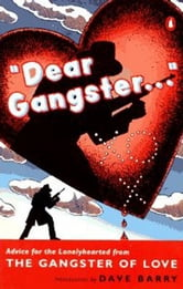 Dear Gangster... - Advice for the Lonelyhearted from the Gangster of Love ebook by Gangster of Love