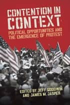 Contention in Context - Political Opportunities and the Emergence of Protest ebook by James M. Jasper, Jeff Goodwin
