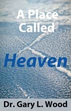 Place Called Heaven, A ebook by Gary Wood