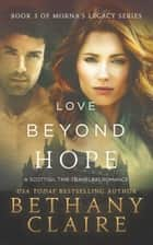 Love Beyond Hope - A Scottish Time Travel Romance ebook by Bethany Claire