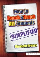 How to Reach and Teach All Students—Simplified ebook by Elizabeth Breaux