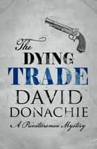 The Dying Trade ebook by David Donachie