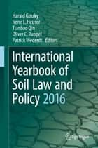 International Yearbook of Soil Law and Policy 2016 ebook by Harald Ginzky,Irene L. Heuser,Tianbao Qin,Oliver C. Ruppel,Patrick Wegerdt