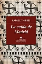 La caída de Madrid ebook by Rafael Chirbes
