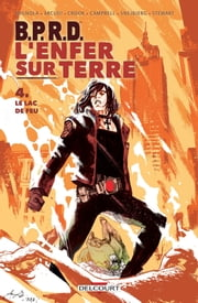 BPRD - L'Enfer sur Terre Tome 04 - Le Lac de feu ebook by John Arcudi,Mike Mignola,Laurence Campbell,Peter Snejbjerg,Tyler Crook